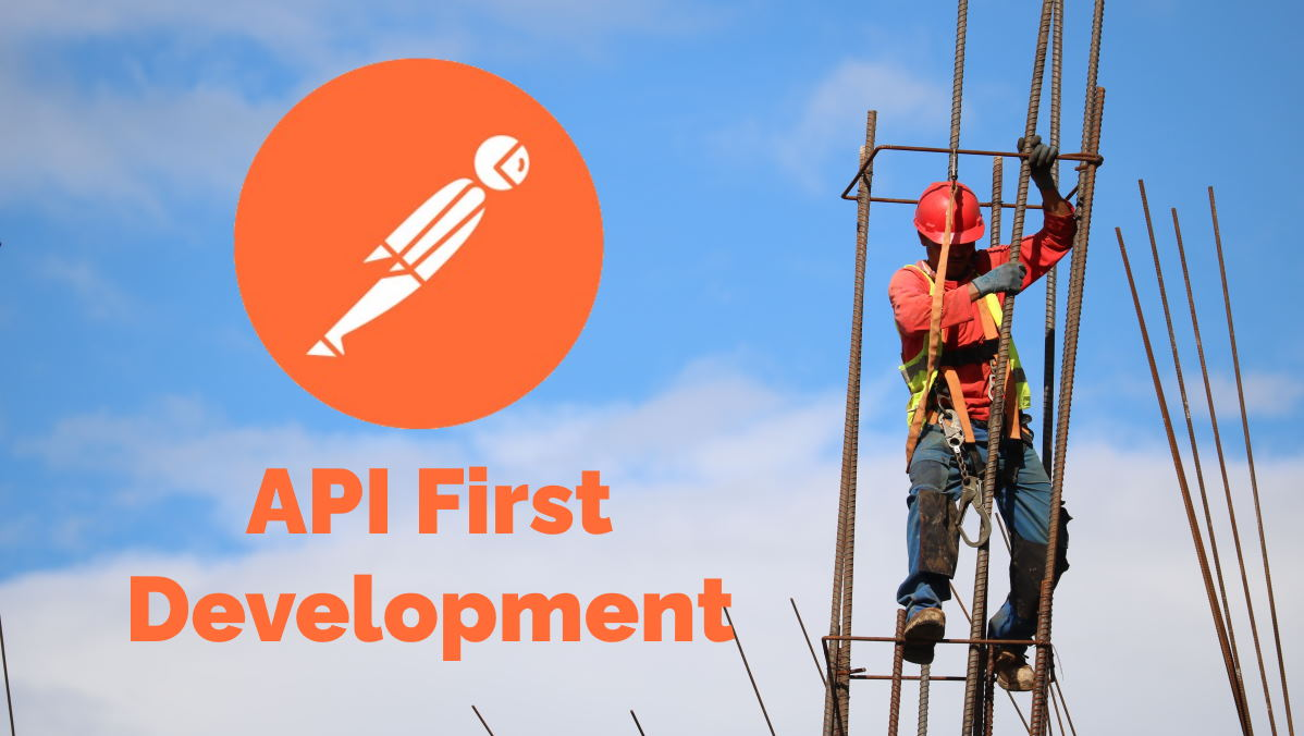 API First Development: How to Build Consistent, Meaningful APIs with Postman